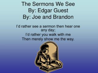 The Sermons We See   By: Edgar Guest By: Joe and Brandon