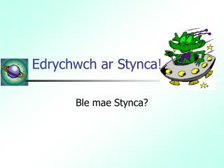 Edrychwch ar Stynca!