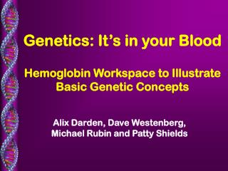Genetics: It's in your Blood Hemoglobin Workspace to Illustrate Basic Genetic Concepts