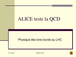 ALICE teste la QCD