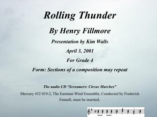 Rolling Thunder By Henry Fillmore Presentation by Kim Walls April 3, 2001 For Grade 4