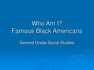 Who Am I? Famous Black Americans