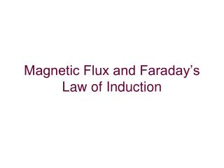 Magnetic Flux and Faraday�s Law of Induction