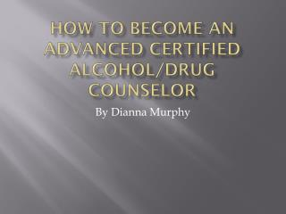How to become an advanced  certified alcohol/drug counselor