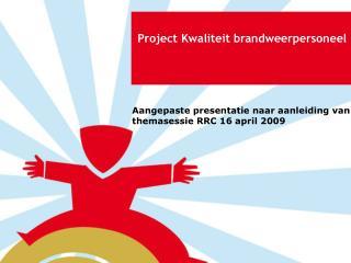 Aangepaste presentatie naar aanleiding van themasessie RRC 16 april 2009