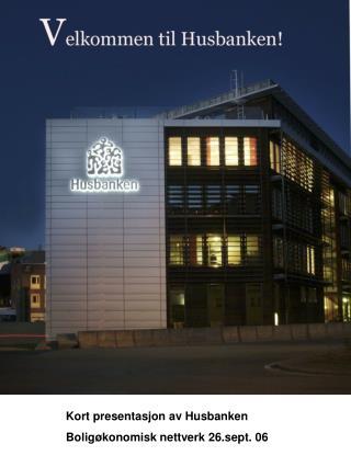 Kort presentasjon av Husbanken Boligøkonomisk nettverk 26.sept. 06