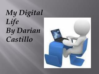 My Digital Life  By  Darian  Castillo