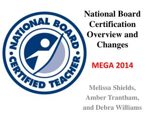 National Board Certification  Overview and Changes MEGA 2014