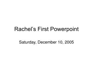 Rachel's First Powerpoint