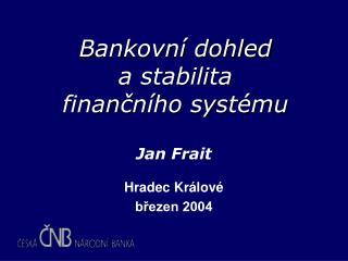 Bankovní dohled  a stabilita  finančního systému