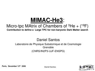 Daniel Santos Laboratoire de Physique Subatomique et de Cosmologie  Grenoble