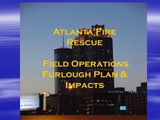 Atlanta Fire Rescue   Field Operations Furlough Plan & Impacts