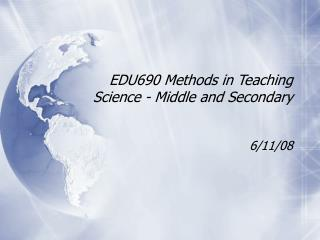 EDU690 Methods in Teaching Science - Middle and Secondary