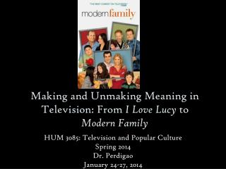 Making and Unmaking Meaning in Television: From  I Love Lucy  to  Modern Family