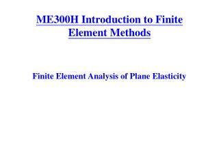 ME300H Introduction to Finite Element Methods
