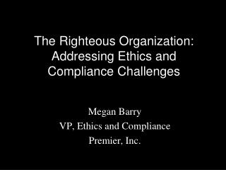 The Righteous Organization: Addressing Ethics and Compliance Challenges