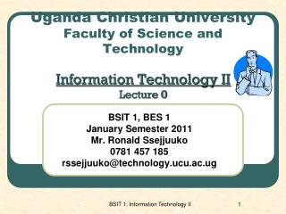 Uganda Christian University Faculty of Science and Technology Information Technology II Lecture 0