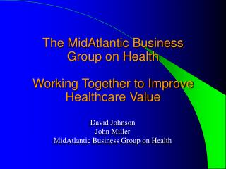 The MidAtlantic Business  Group on Health  Working Together to Improve Healthcare Value