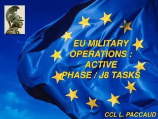 EU MILITARY OPERATIONS : ACTIVE PHASE / J8 TASKS