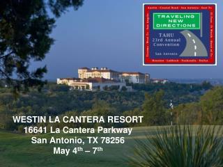 WESTIN LA CANTERA RESORT 16641 La Cantera Parkway San Antonio, TX 78256 May 4 th  – 7 th