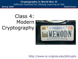 Cryptography in World War II Jefferson Institute for Lifelong Learning at UVa  Spring 2006        David Evans