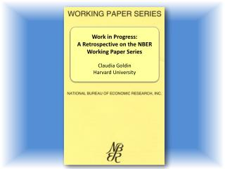 Work in Progress:  A Retrospective on the NBER Working Paper Series Claudia Goldin