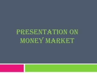 Presentation ON        MONEY MARKET