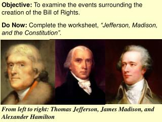 Objective:  To examine the events surrounding the creation of the Bill of Rights.