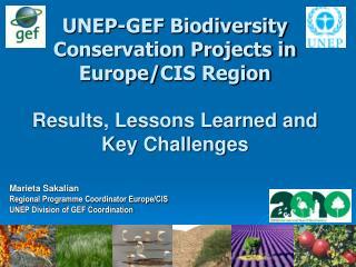 Marieta Sakalian Regional Programme Coordinator Europe/CIS UNEP Division of GEF Coordination