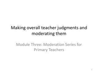 Making overall teacher judgments and  moderating them