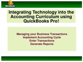Integrating Technology into the Accounting Curriculum using QuickBooks Pro!