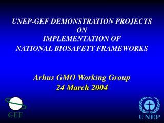UNEP-GEF DEMONSTRATION PROJECTS  ON IMPLEMENTATION OF  NATIONAL BIOSAFETY FRAMEWORKS