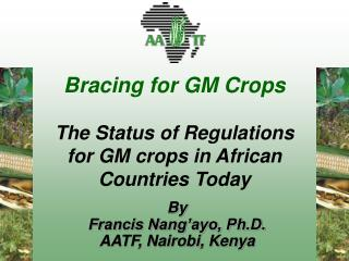 Bracing for GM Crops The Status of Regulations for GM crops in African Countries Today