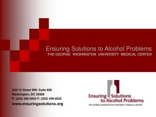 Ensuring Solutions to Alcohol Problems THE GEORGE  WASHINGTON  UNIVERSITY  MEDICAL CENTER