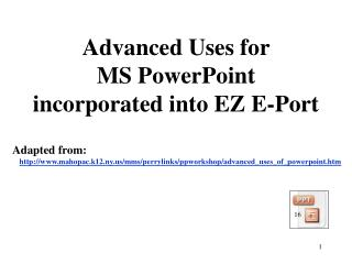 Advanced Uses for  MS PowerPoint incorporated into EZ E-Port