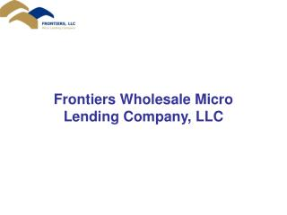 Frontiers Wholesale Micro Lending Company, LLC