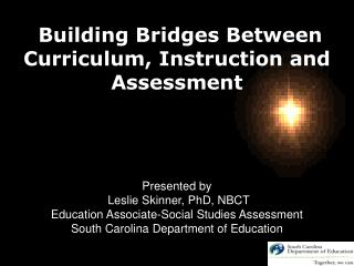 Building Bridges Between Curriculum, Instruction and Assessment Presented by