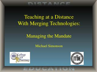 Teaching at a Distance With Merging Technologies: Managing the Mandate Michael Simonson