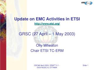 Update on EMC Activities in ETSI etsi/ GRSC (27 April – 1 May 2003) Olly Wheaton