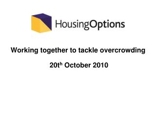 Working together to tackle overcrowding  20t h  October 2010