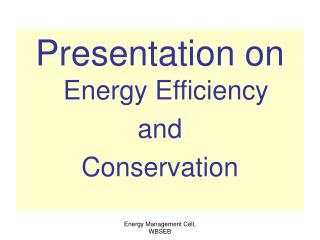Presentation on  Energy Efficiency and   Conservation
