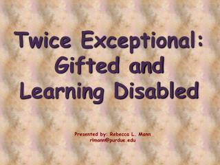 Twice Exceptional:  Gifted and  Learning Disabled
