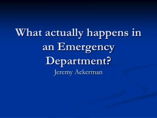 What actually happens in an Emergency Department?
