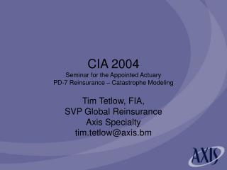 CIA 2004 Seminar for the Appointed Actuary PD-7 Reinsurance � Catastrophe Modeling