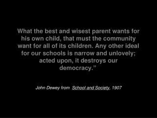 John Dewey from  School and Society , 1907