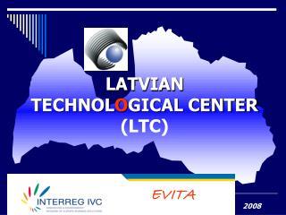 L ATVIAN  T ECHNOL O GICAL CENTER  (LTC)