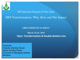 MF Education Program @ Goa, India MFI-Transformation: Why, How and The Impact ORGANIZED BY SA-DHAN