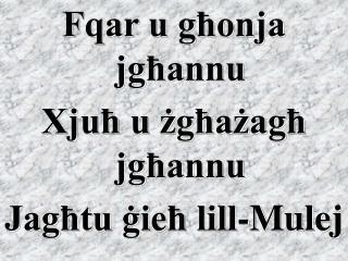 Fqar u għonja jgħannu Xjuħ u żgħażagħ jgħannu Jagħtu ġieħ lill-Mulej