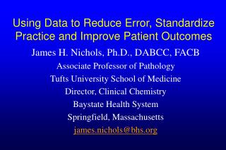 Using Data to Reduce Error, Standardize Practice and Improve Patient Outcomes