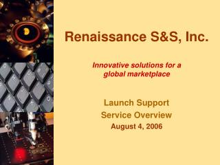 Renaissance S&S, Inc. Innovative solutions for a  global marketplace